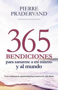 365 BENDICIONES PARA SANARME A MI MISMO Y AL MUNDO - VIVIR REALMENTE LA ESPIRITUALIDAD PERSONAL EN LA VIDA DIARIA