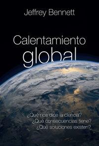 Calentamiento Global - ¿que Nos Dice La Ciencia? ¿que Consecuencias Tiene? ¿que Soluciones Existen? - Jeffrey Bennett