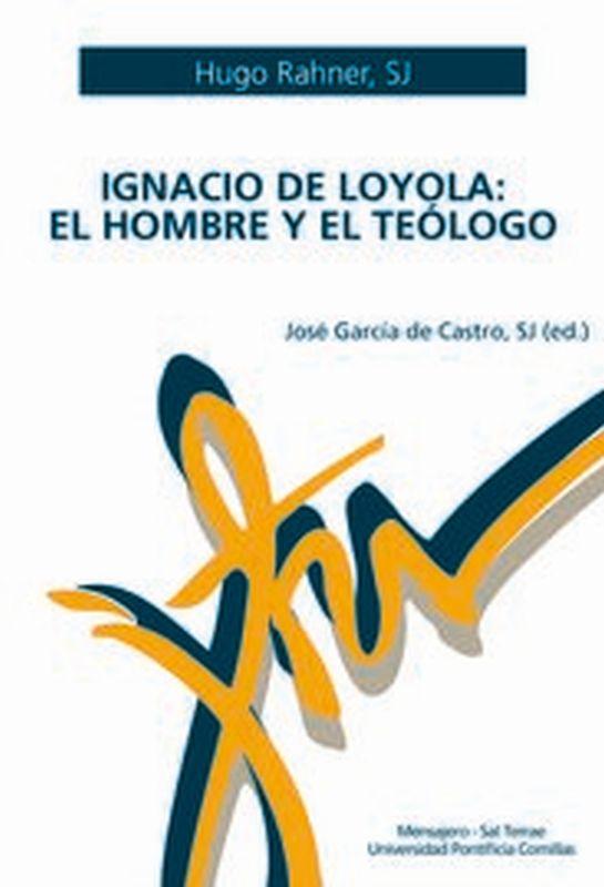 IGNACIO DE LOYOLA: EL HOMBRE Y EL TEOLOGO