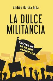 DULCE MILITANCIA, LA - CRITICA DE LA RAZON INDIGNADA