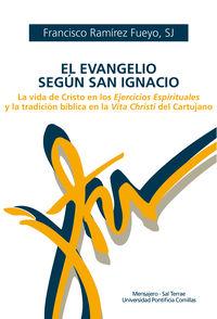EVANGELIO SEGUN SAN IGNACIO, EL - LA VIDA DE CRISTO EN LOS EJERCICIOS ESPIRITUALES Y LA TRADICION BIBLICA EN LA VITA CHRISTI DEL CARTUJANO