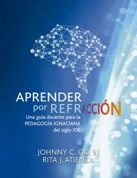 APRENDER POR REFRACCION - UNA GUIA DOCENTE PARA LA PEDAGOGIA IGNACIANA DEL SIGLO XXI
