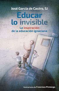 EDUCAR LO INVISIBLE - LA INSPIRACION DE LA EDUCACION IGNACIANA