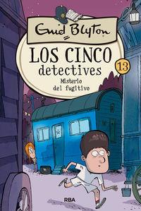 cinco detectives, los 13 - misterio del fugitivo - Enid Blyton
