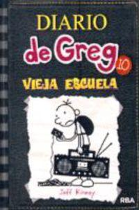 Diario De Greg 10 - Vieja Escuela - Jeff Kinney