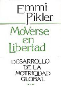 Moverse En Libertad - Desarrollo De La Motricidad Global - Emmi Pikler