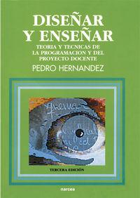 diseñar y enseñar - teoria y tecnicas de la programacion y del proyecto docente - Pedro Hernandez Hernandez