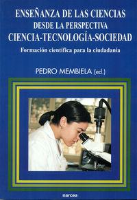 enseñanza de las ciencias desde la perspectiva ciencia-tecnologia-sociedad - formacion cientifica para la ciudadania - Pedro Membiela Iglesia