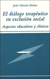 DIALOGO TERAPEUTICO EN EXCLUSION SOCIAL, EL - ASPECTOS EDUCATIVOS Y CLINICOS