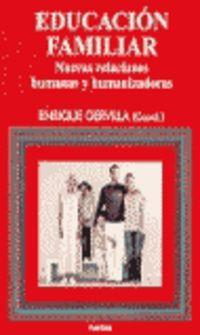 educacion familiar - nuevas relaciones humanas y humanizadoras - Enrique Gervilla Castro