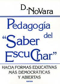 PEDAGOGIA DEL SABER ESCUCHAR - HACIA FORMAS EDUCATIVAS MAS DEMOCRATICAS Y ABIERTAS