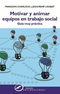 motivar y animar equipos en trabajo social - guia muy practica - François Charleux / Jean-Rene Loubat