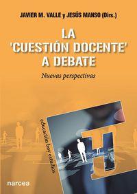 La cuestion docente a debate - Javier M. Valle Lopez / Jesus Manso Ayuso