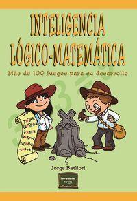 Inteligencia Logico-Matematica - Mas De 100 Juegos Para Desarrollarla - Jorge Batllori