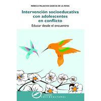 INTERVENCION SOCIOEDUCATIVA CON ADOLESCENTES EN CONFLICTO - EDUCAR DESDE EL ENCUENTRO