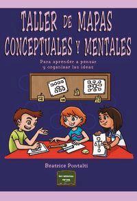 Taller De Mapas Conceptuales Y Mentales - Para Aprender A Pensar Y Organizar Las Ideas - Beatrice Pontalti