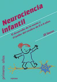 Neurociencia Infantil - El Desarrollo De La Mente Y El Poder Del Cerebro De 0 A 6 Años - Jill Stamm
