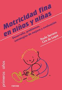 Motricidad Fina En Niños Y Niñas, La - De 0 A 6 Años - Desarrollo, Problemas, Estrategias De Mejora Y Evaluacion - Paula Serrano / Cira Luque