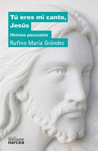 Tu Eres Mi Canto, Jesus - Himnos Pascuales - Rufino Maria Grandez Lecumberri