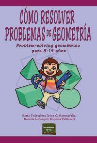 Como Resolver Problemas De Geometria = Problem-Solving Geometrico Para 8-14 Años - Marta Todeschini / Irene Cristina Mammarella / [ET AL. ]