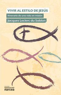 Vivir Al Estilo De Jesus - Itinerario De Una Vida En Mision - Jacques Leclerc Du Sablon