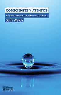 Conscientes Y Atentos - 40 Practicas De Mindfulness Cristiano - Sally Welch