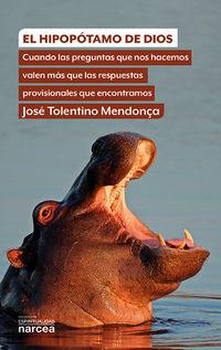 Hipopotamo De Dios, El - Cuando Las Preguntas Que Nos Hacemos Valen Mas Que Las Respuestas Provisionales Que Encontramos - Jose Tolentino Mendonça