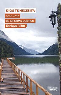 Dios Te Necesita Para Vivir En Intimidad Contigo - Enrique Vilar