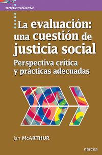 EVALUACION, LA: UNA CUESTION DE JUSTICIA SOCIAL - PERSPECTIVA CRITICA Y PRACTICAS ADECUADAS