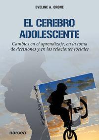 CEREBRO ADOLESCENTE, EL - CAMBIOS EN EL APRENDIZAJE, EN LA TOMA DE DECISIONES Y EN LAS RELACIONES SOCIALES