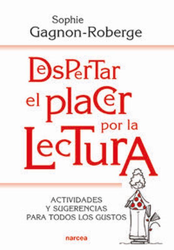 DESPERTAR EL PLACER POR LA LECTURA - ACTIVIDADES Y SUGERENCIAS PARA TODOS LOS GUSTOS