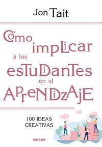 COMO IMPLICAR A LOS ESTUDIANTES EN EL APRENDIZAJE - 100 IDEAS CREATIVAS