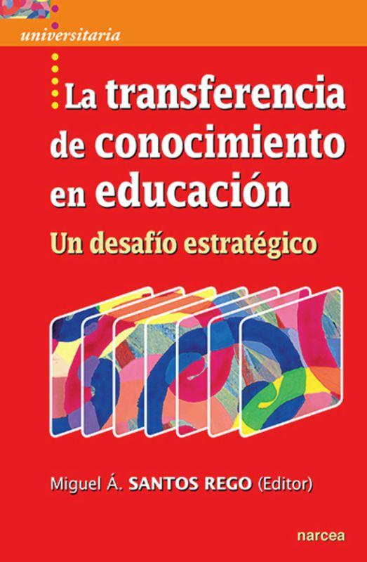 TRANSFERENCIA DE CONOCIMIENTO EN EDUCACION, LA - UN DESAFIO ESTRATEGICO