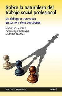 SOBRE LA NATURALEZA DEL TRABAJO SOCIAL PROFESIONAL - UN DIALOGO A TRES VOCES EN TORNO A SIETE CUESTIONES