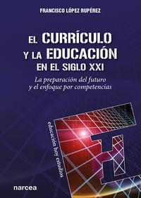 CURRICULO Y LA EDUCACION EN EL SIGLO XXI, EL - LA PREPARACION DEL FUTURO Y EL ENFOQUE POR COMPETENCIAS