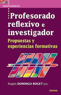 PROFESORADO REFLEXIVO E INVESTIGADOR - PROPUESTAS Y EXPERIENCIAS FORMATIVAS