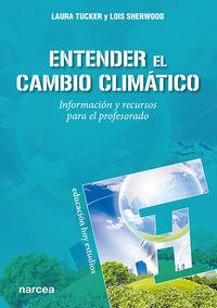 ENTENDER EL CAMBIO CLIMATICO - INFORMACION Y RECURSOS PARA EL PROFESORADO