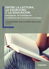 ENTRE LA LECTURA, LA ESCRITURA Y LA EDUCACION - PARADIGMAS DE INVESTIGACION EN DIDACTICA DE LA LITERATURA Y LA LENGUA