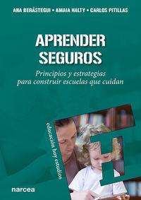 aprender seguros - principios y estrategias para construir escuelas que cuidan - Ana Berastegui / Amaia Halty / Carlos Pitillas