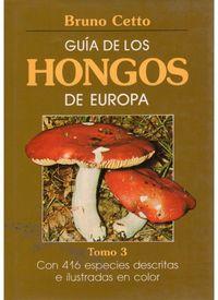 guia de los hongos de europa (tomo 3) - Bruno Cetto