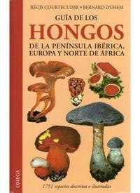 Guia De Los Hongos De La Peninsula Iber. Y Norte Africa - Regis Courtecuisse / Bernard Duhem