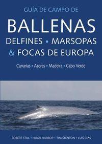 GUIA DE CAMPO DE BALLENAS, DELFINES, MARSOPAS Y FOCAS DE EUROPA - CANARIAS, AZORES, MADEIRA Y CABO VERDE