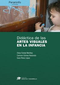Didactica De Las Artes Visuales En La Infancia - Olaia Fontal Merillas / Carmen Gomez Redondo / Sara Perez Lopez