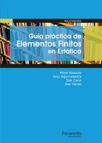 Guia Practica De Elementos Finitos En Estatica - Mikel Abasolo Bilbao / Josu Aguirrebeitia Celaya / [ET AL. ]