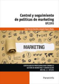 Cp - Control Y Seguimiento De Politicas De Marketing - Uf2393 - Gestion De Marketing Y Comunicacion - Joaquin Gayarre Madoz / Inmaculada Esther Serrano Gonzalez