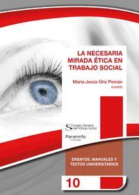 La necesaria mirada etica en trabajo social - Maria Jesus Uriz Peman / Nicanor Ursua Lezaun / [ET AL. ]