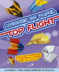 Aviones De Papel - Top Flight - 20 Modelos Y Tres Niveles Diferentes De Dificultad - Aa. Vv.