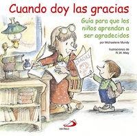 Cuando Doy Las Gracias - Guia Para Que Los Niños Aprendan A Ser Agradecidos - Robert W.  Alley  /  Michaelene  Mundy
