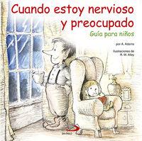 Cuando Estoy Nervioso Y Preocupado - Guia Para Niños - Christine A.  Adams  /  R. W.  Alley