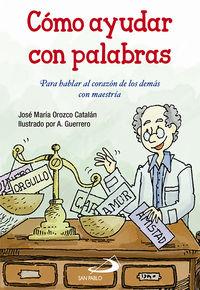 Como Ayudar Con Palabras - Para Hablar Al Corazon De Los Demas Con Maestria - Jose Maria Orozco Catalan / Andres Guerrero Sanchez
